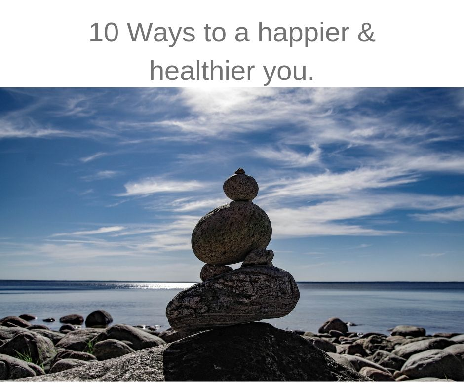 10 Ways to a happier and healthier you.